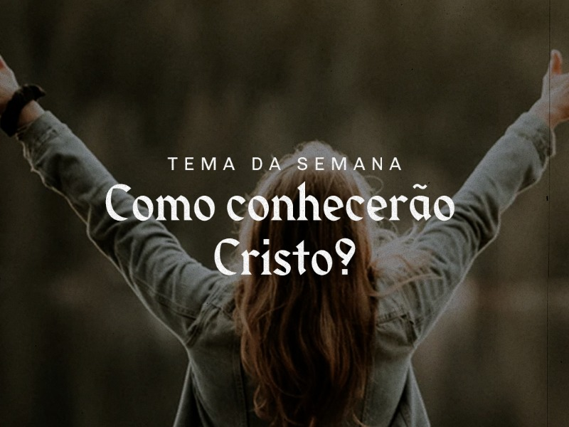 Estudo de GC: Como conhecerão Cristo?