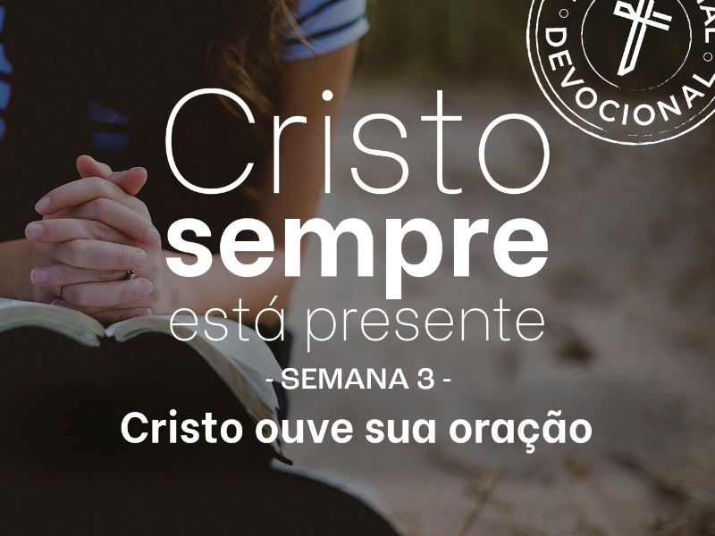 Devocional semana 3 - Cristo ouve a sua oração