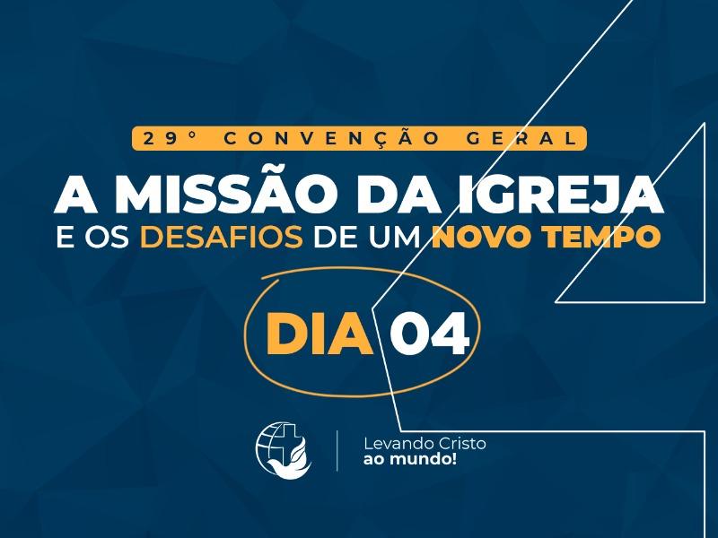 PROGRAMAÇÃO DA 29° CONVENÇÃO GERAL DIA 04