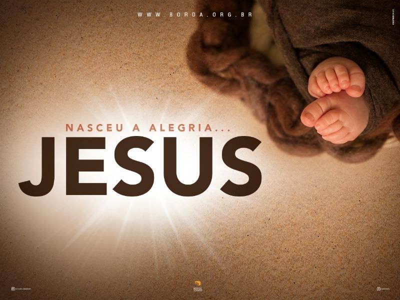 Nasceu a alegria...JESUS!