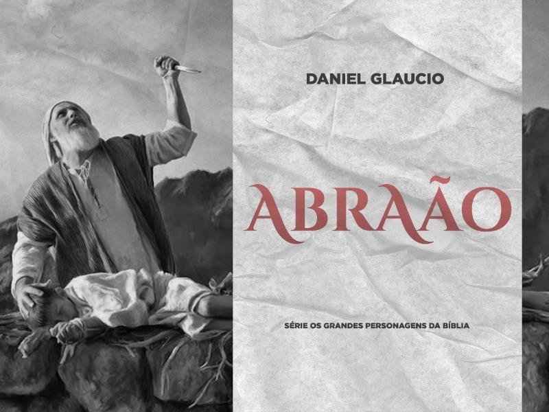 Abraão | Série: Os grandes personagens bíblicos