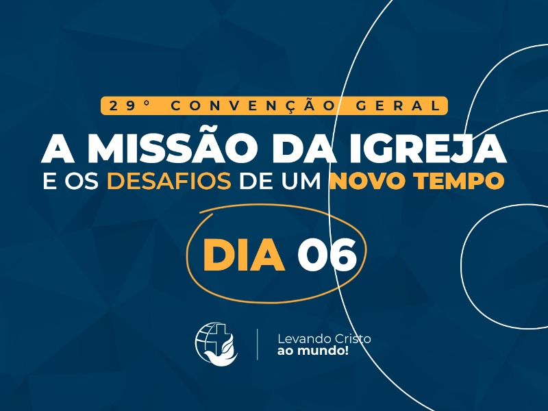 PROGRAMAÇÃO DA 29° CONVENÇÃO GERAL DIA 06