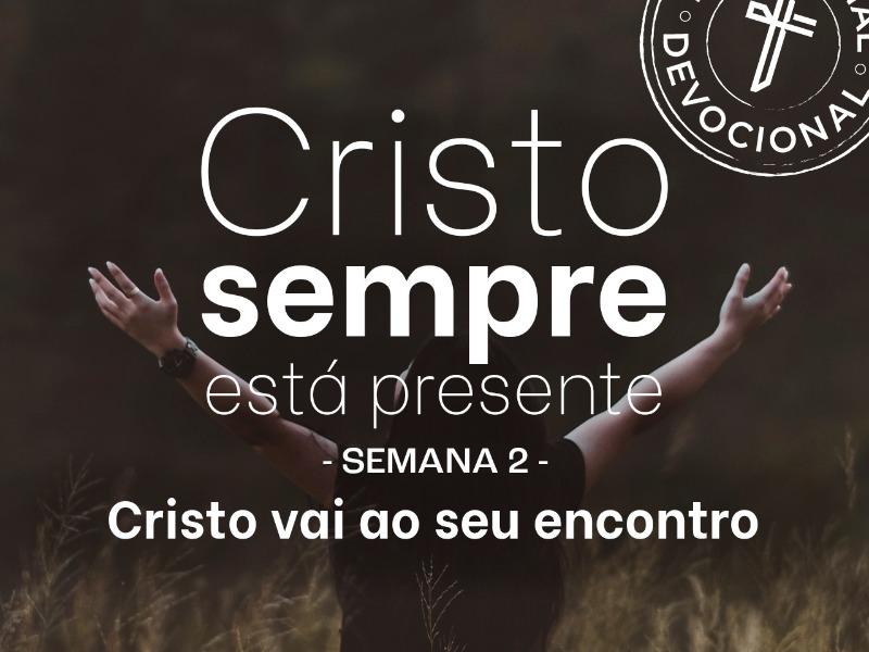 Devocional semana 2 - Cristo vai ao seu encontro