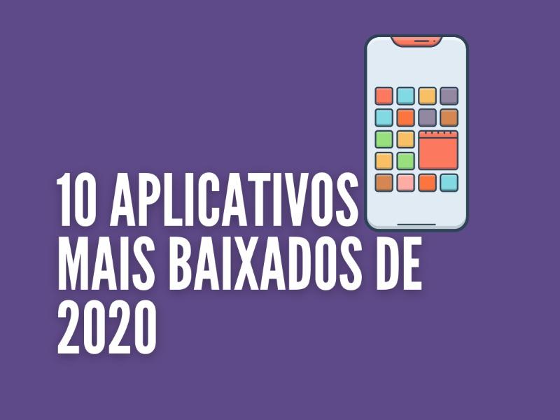 10 aplicativos mais baixados de 2020