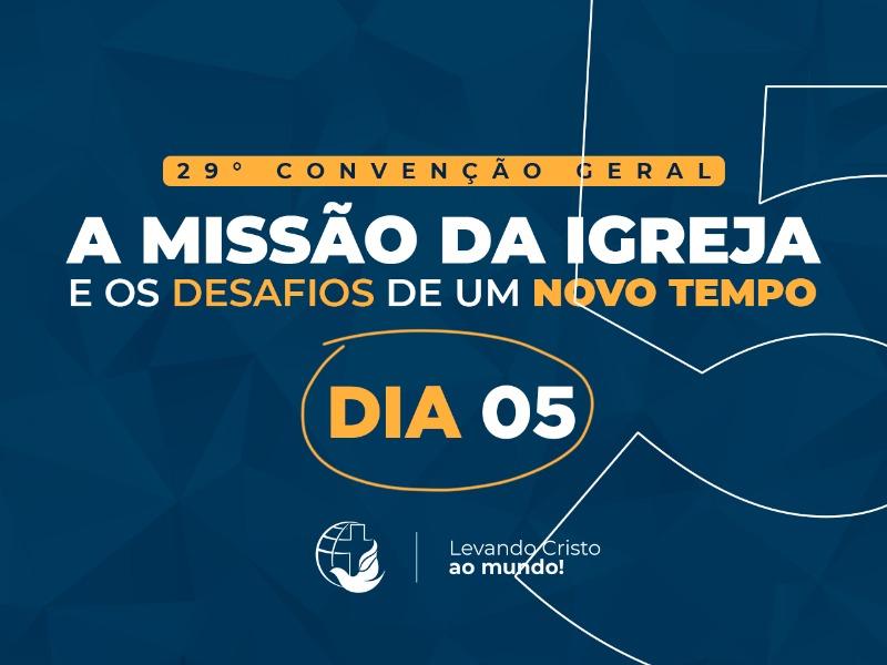 PROGRAMAÇÃO DA 29° CONVENÇÃO GERAL DIA 05