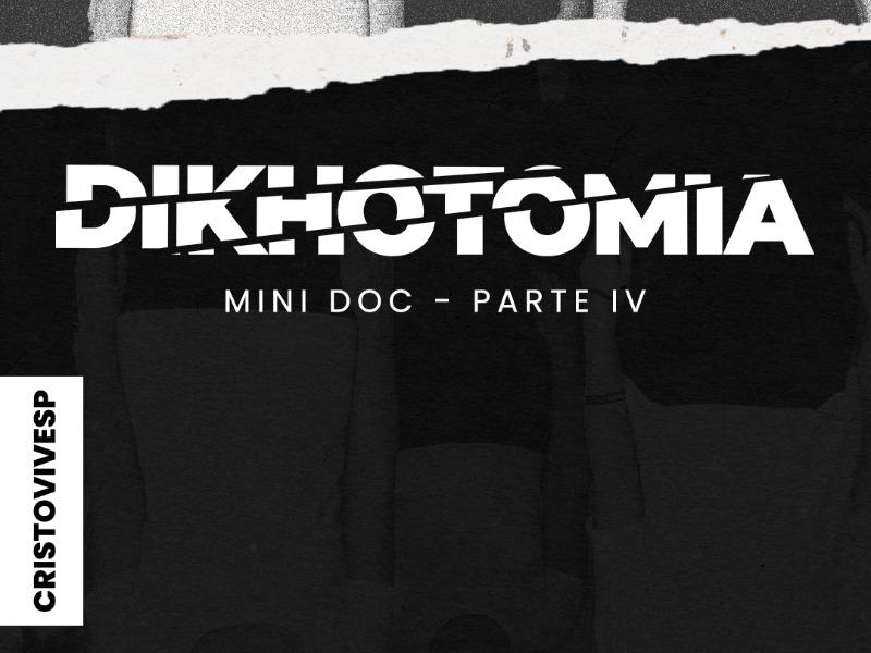DIKHOTOMIA - MINI DOC - PARTE IV
