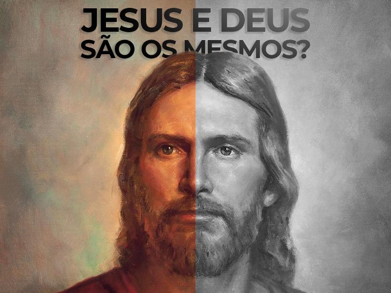Jesus e Deus são os mesmos?