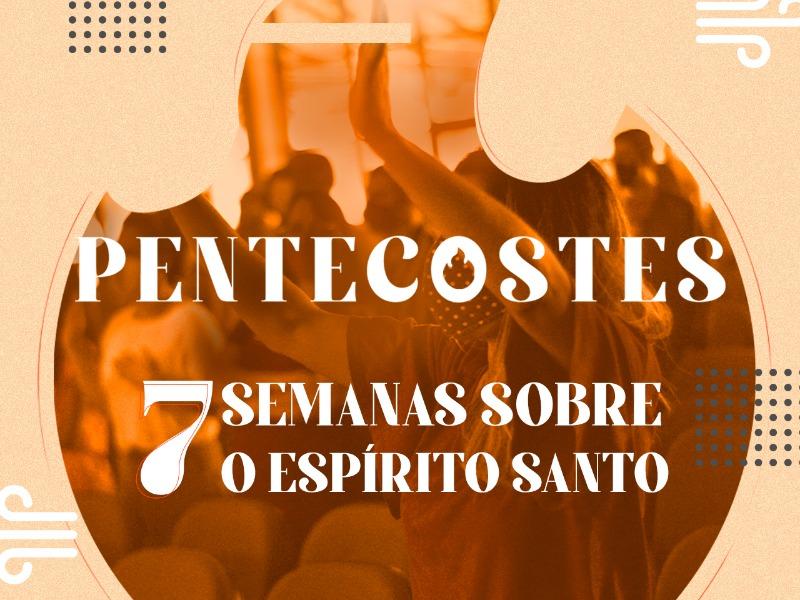 Pentecostes - 7 semanas sobre o Espírito Santo