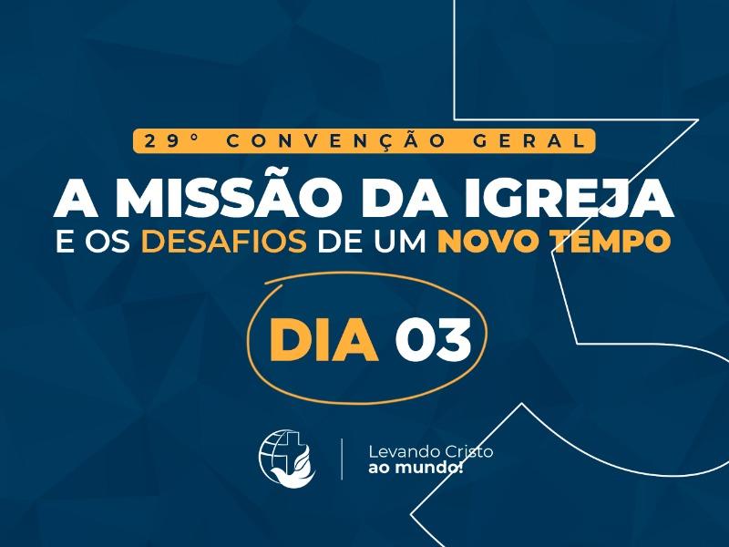 PROGRAMAÇÃO DA 29° CONVENÇÃO GERAL DIA 03