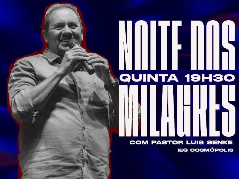 Noite dos Milagres com Pr.Luis Senke de Cosmópolis
