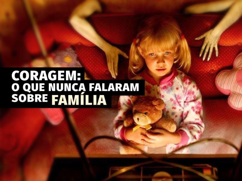 Coragem: O que nunca falaram sobre Família