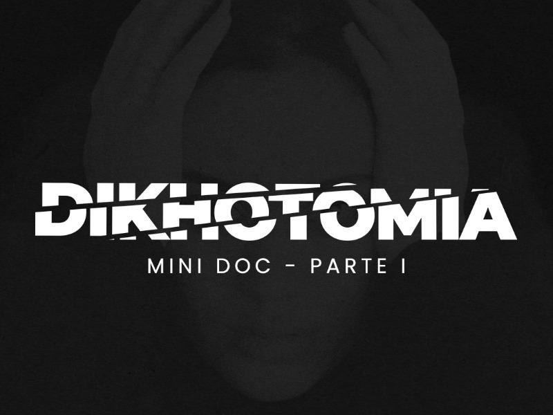 DIKHOTOMIA - MINI DOC - PARTE I