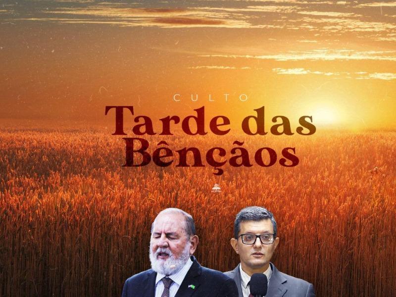 CULTO TARDE DAS BÊNÇÃOS 03/08/21