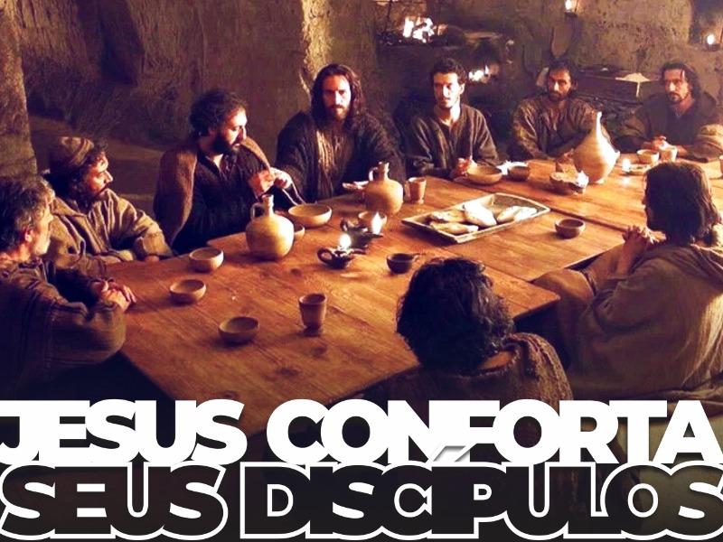 Jesus conforta seus discípulos