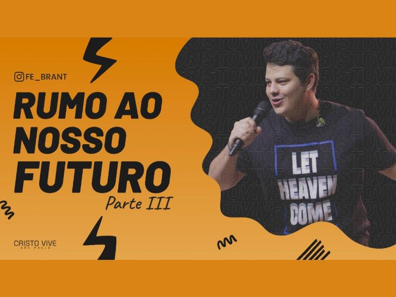 RUMO AO NOSSO FUTURO (Parte III) I 14/03/21