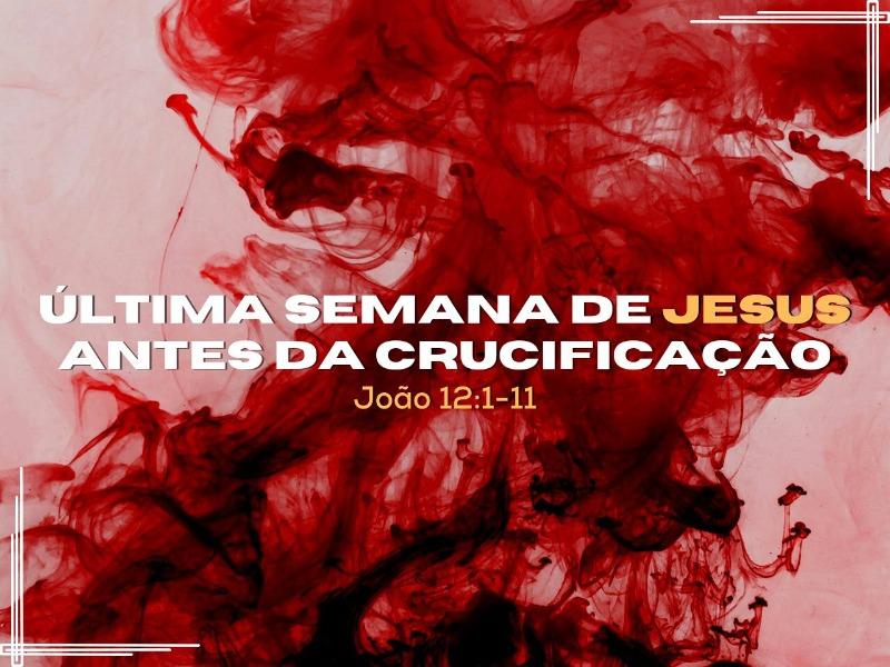 Última semana de Jesus antes da crucificação | Parte 1