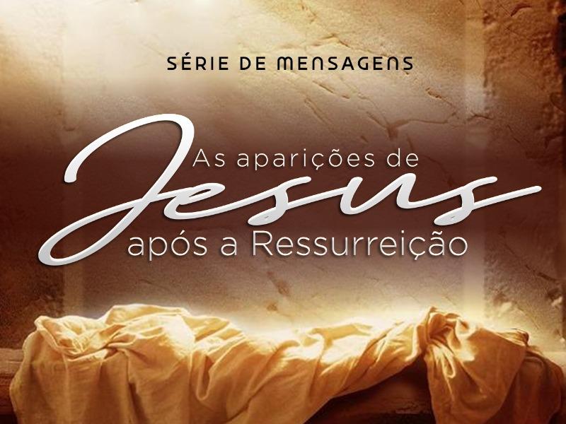 AS APARIÇÕES DE JESUS APÓS A RESSURREIÇÃO