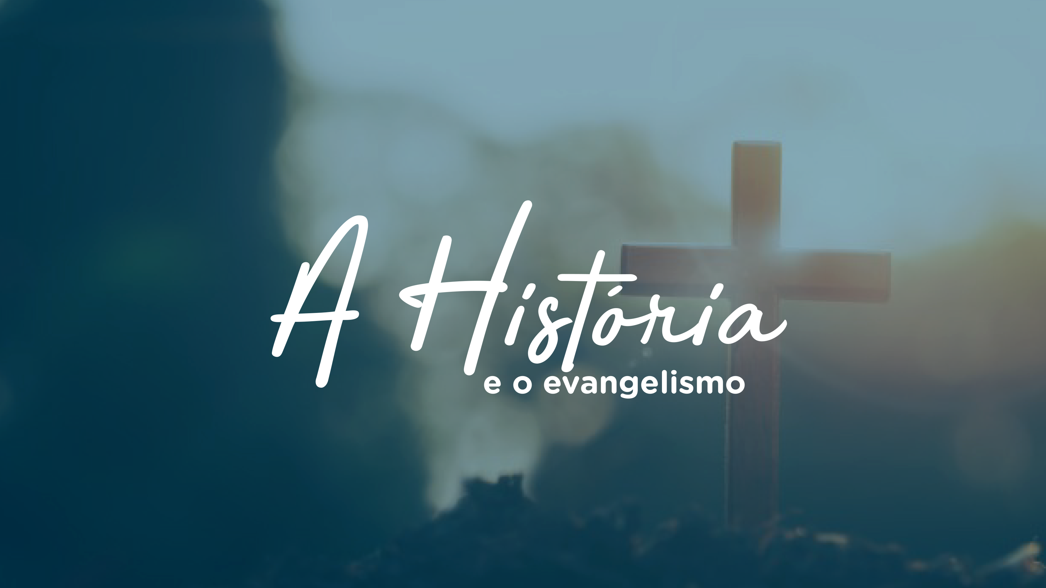 A HISTÓRIA E O EVANGELISMO