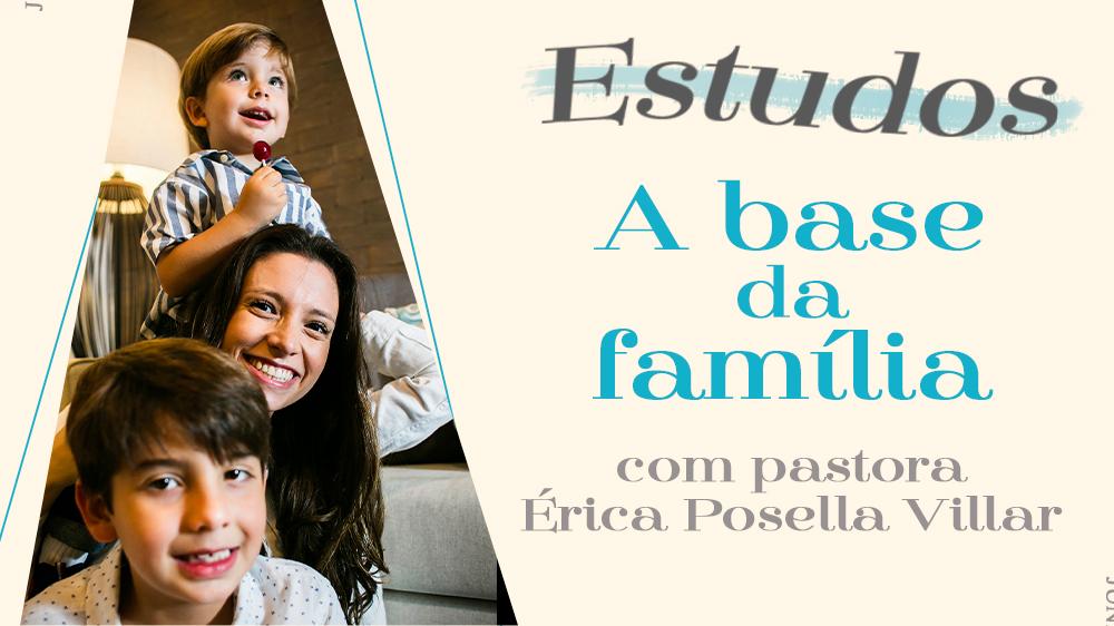"Assista ao estudo ""A Base da Família"""