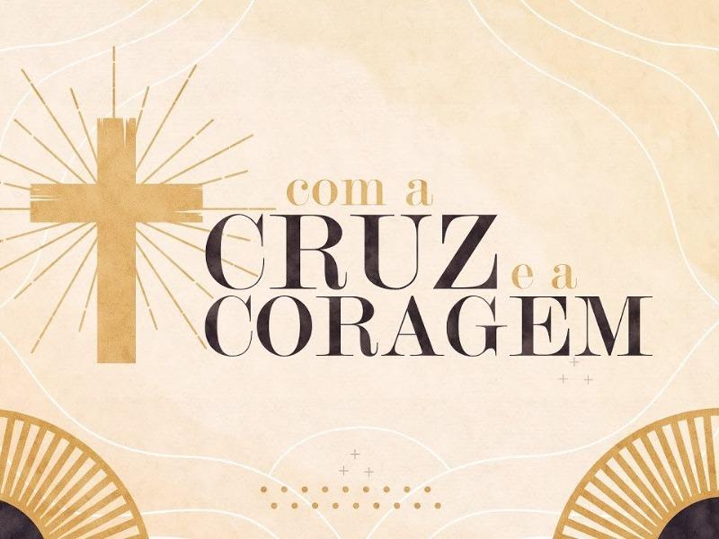 Com a cruz e a coragem