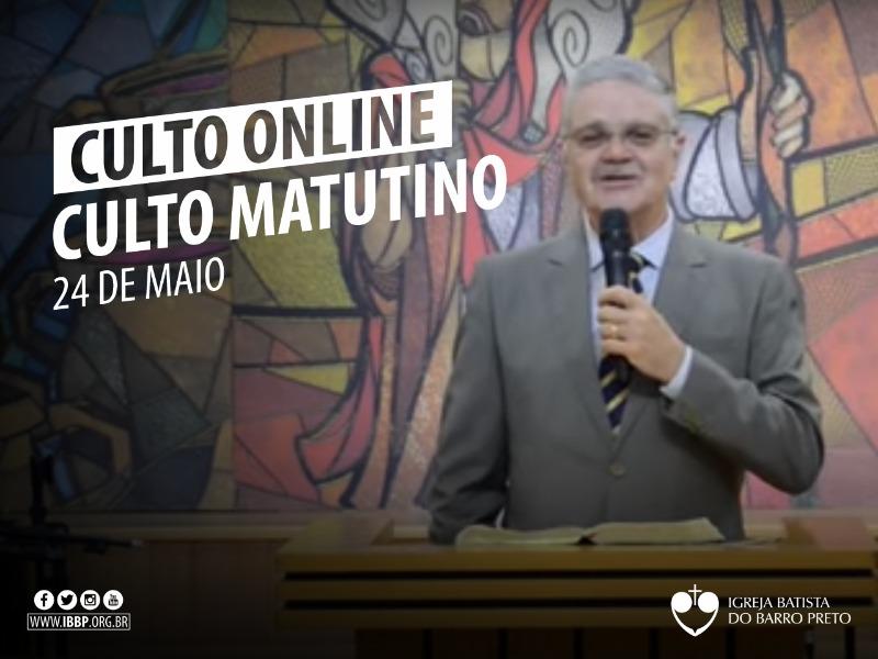 Culto Matutino - 24/05/2020