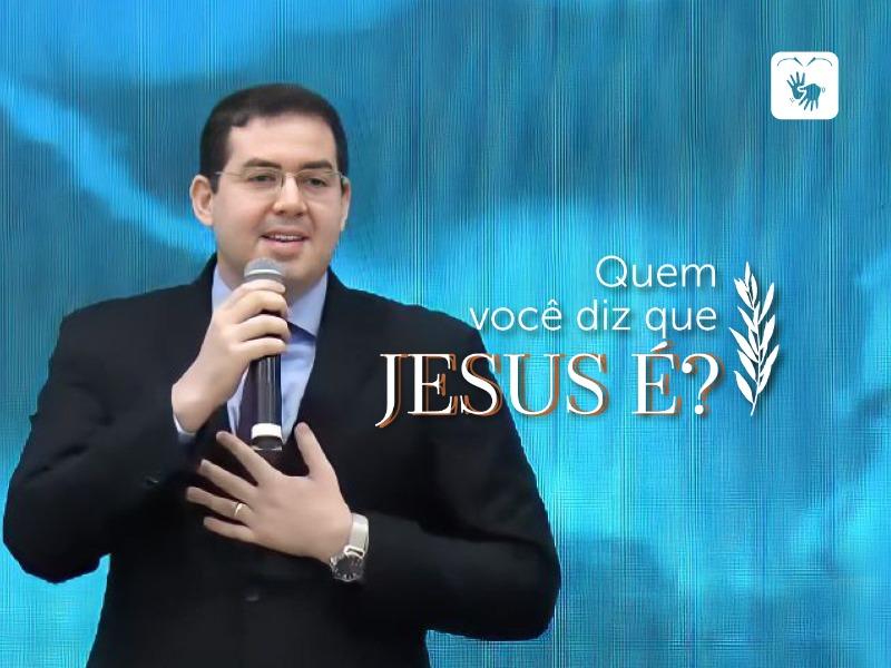 Quem você diz que Jesus é?