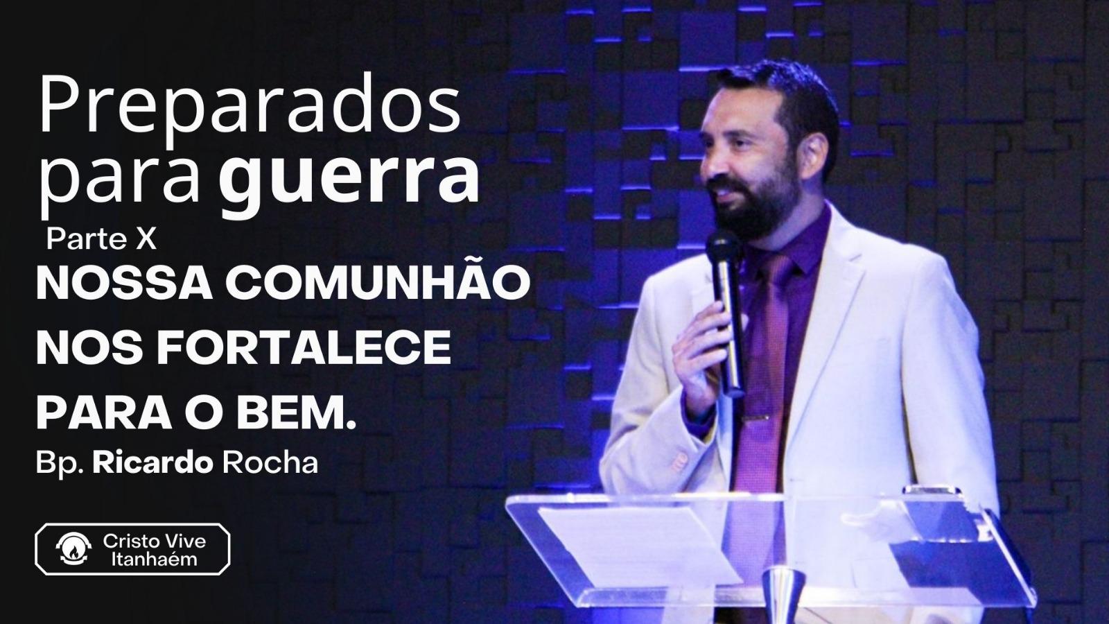 PREPARADOS PARA GUERRA - PARTE X - NOSSA COMUNHÃO NOS FORTALECE PARA O BEM.