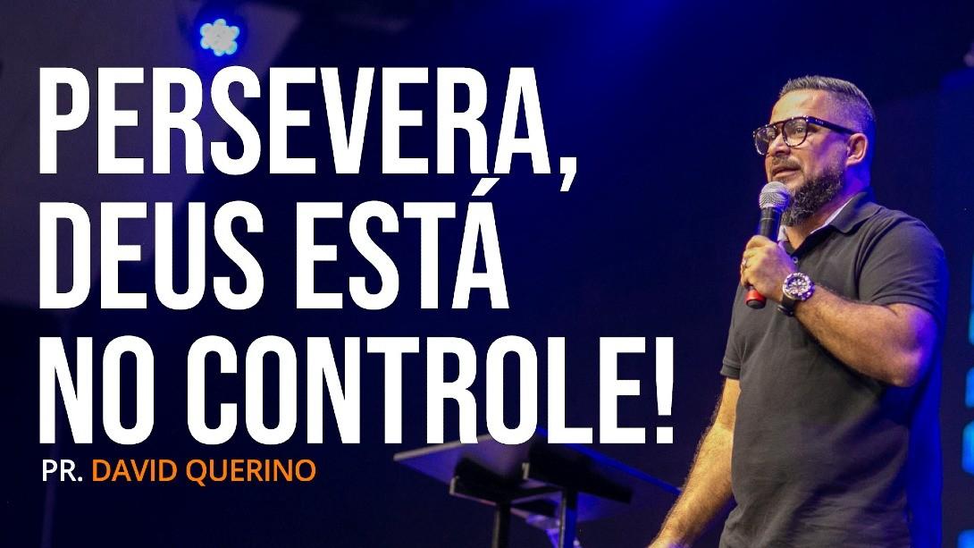 PERSEVERA, DEUS ESTÁ NO CONTROLE