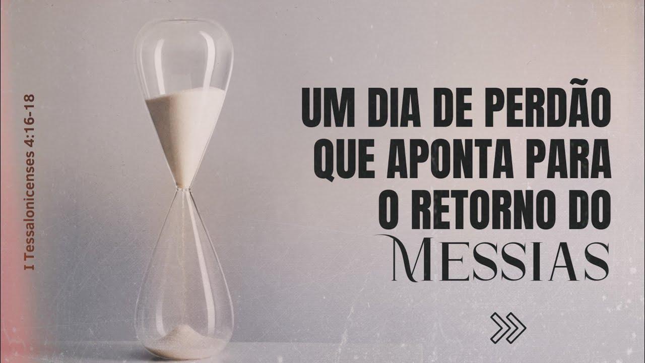 Um dia de perdão que aponta para o retorno do Messias