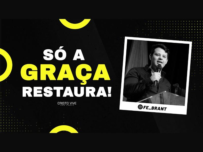 SÓ A GRAÇA RESTAURA!