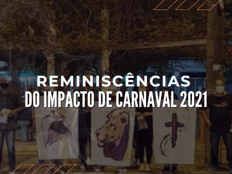 Reminiscências do Impacto de Carnaval 2021