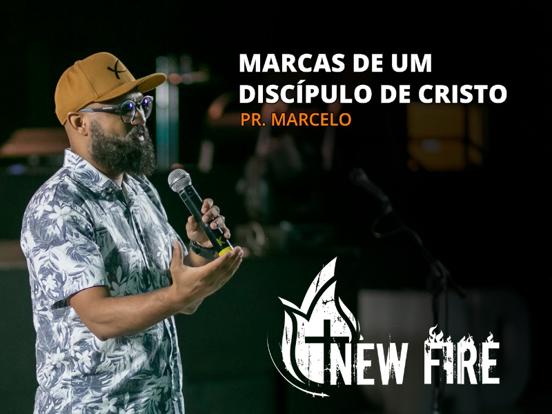 Marcas de um Discípulo de Cristo - 09-01 - New Fire