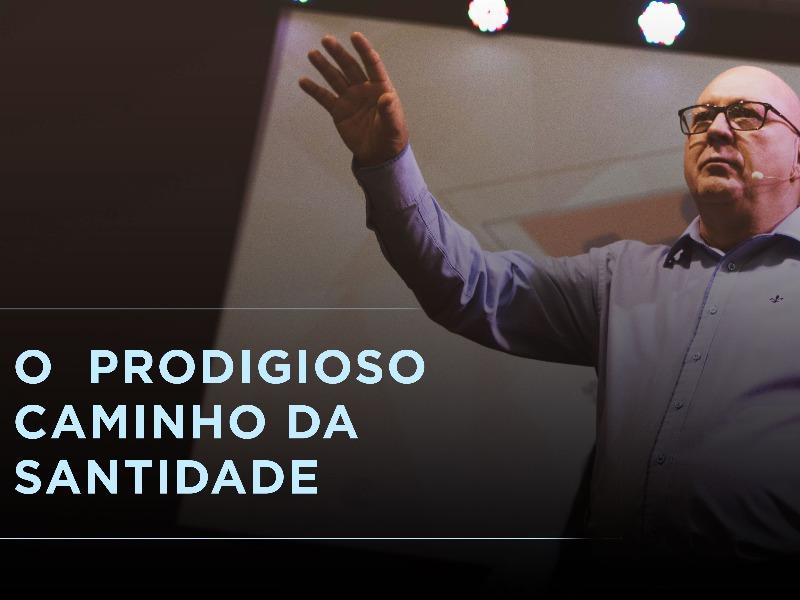 Celebração    O Prodigioso caminho de Santidade    01.12.2019