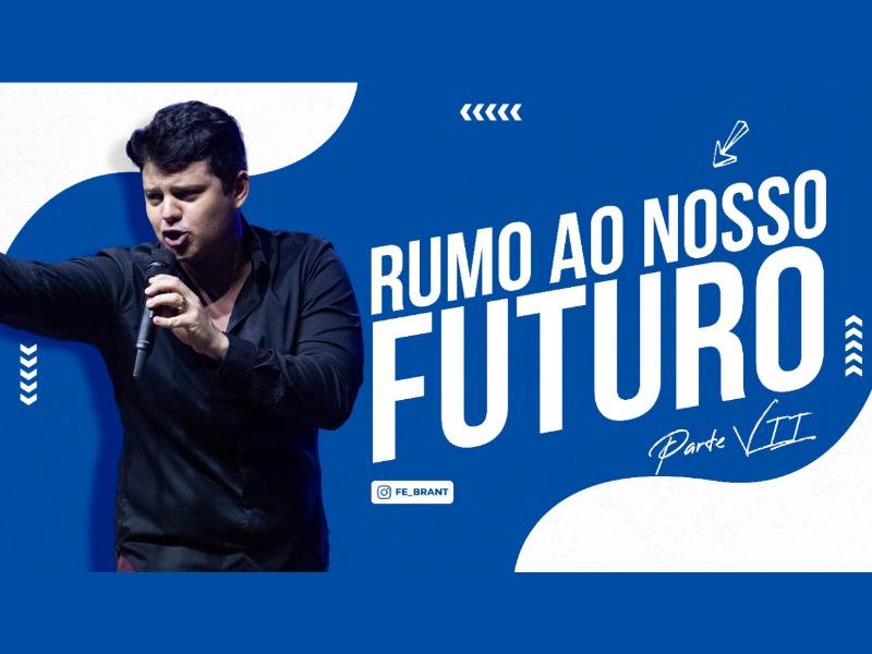 RUMO AO NOSSO FUTURO (Parte VII) I 28/03/21