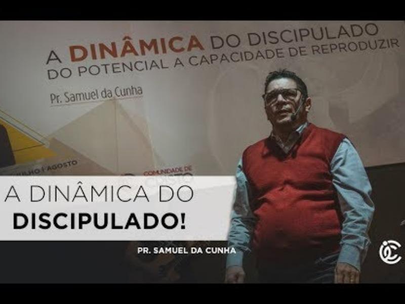 A dinamica do discipulado - Pr. Samuel da Cunha