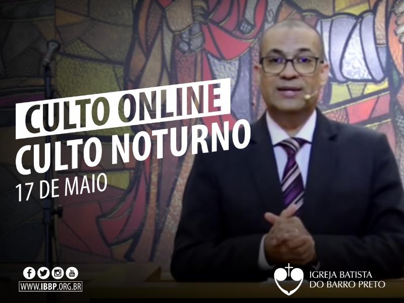 Culto Noturno - 17/05/2020