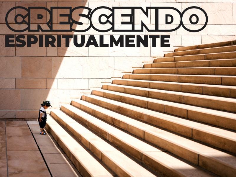 Crescendo espiritualmente