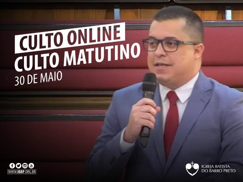 Culto Matutino - 30/05/2021