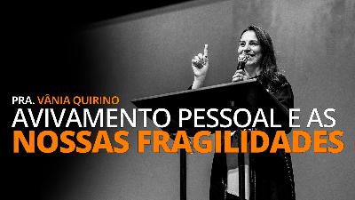 AVIVAMENTO PESSOAL E AS NOSSAS FRAGILIDADES