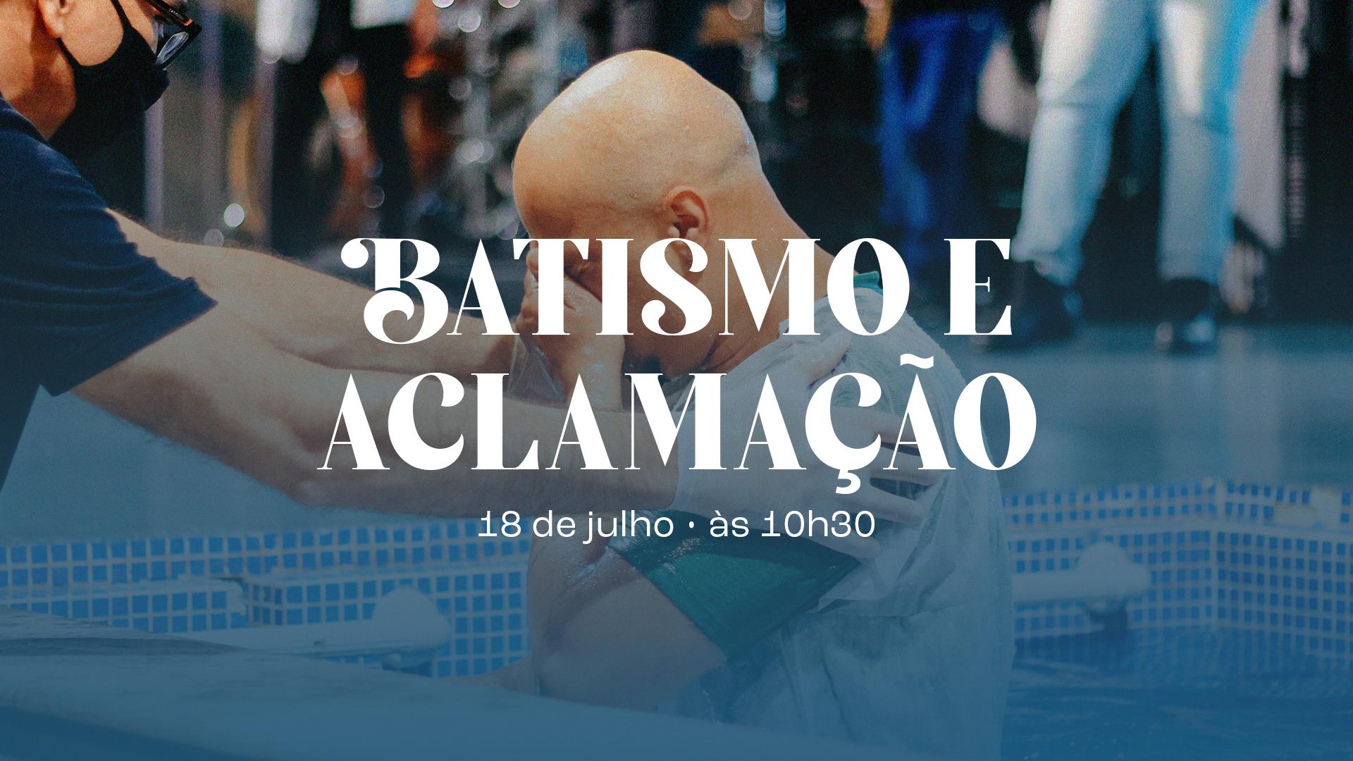 Batismo e Aclamação   18.07.21