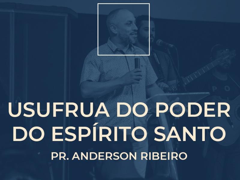 Usufrua do poder do Espírito Santo - Pr. Anderson Ribeiro