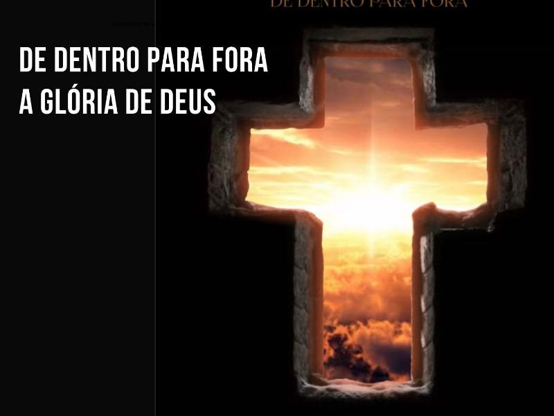 De Dentro para Fora, A Glória de Deus