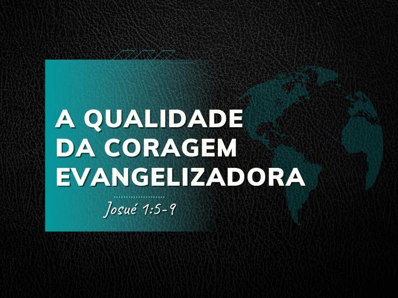 A Qualidade da Coragem Evangelizadora