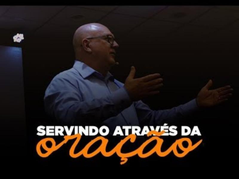 Servindo através da oração - Pr. Laercio Galvan