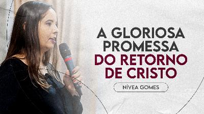 A Gloriosa Promessa do Retorno de Cristo