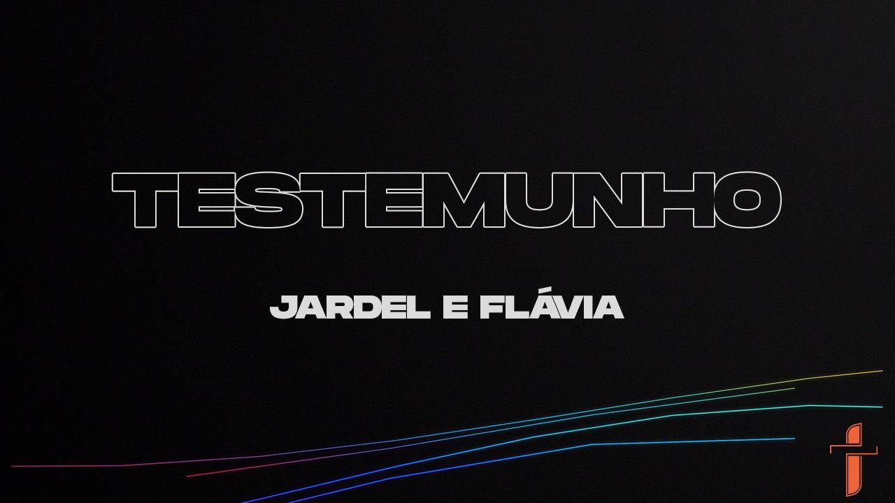 Testemunho - Jardel e Flávia