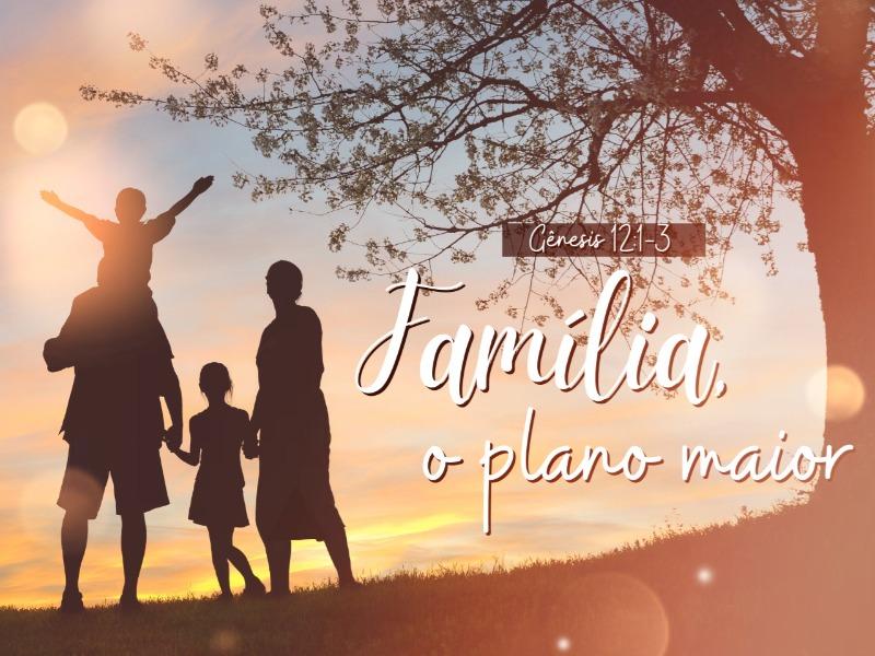 Família, o plano Maior