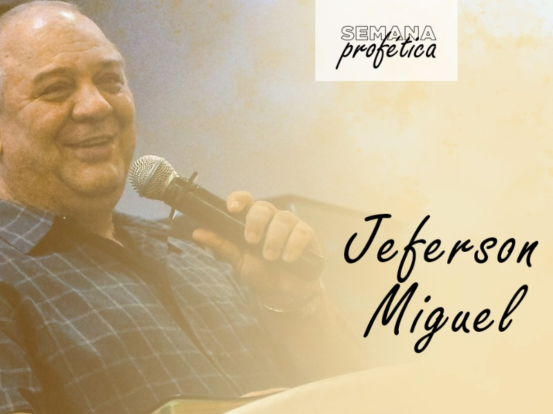 Semana Profética    Pr. Jeferson Miguel