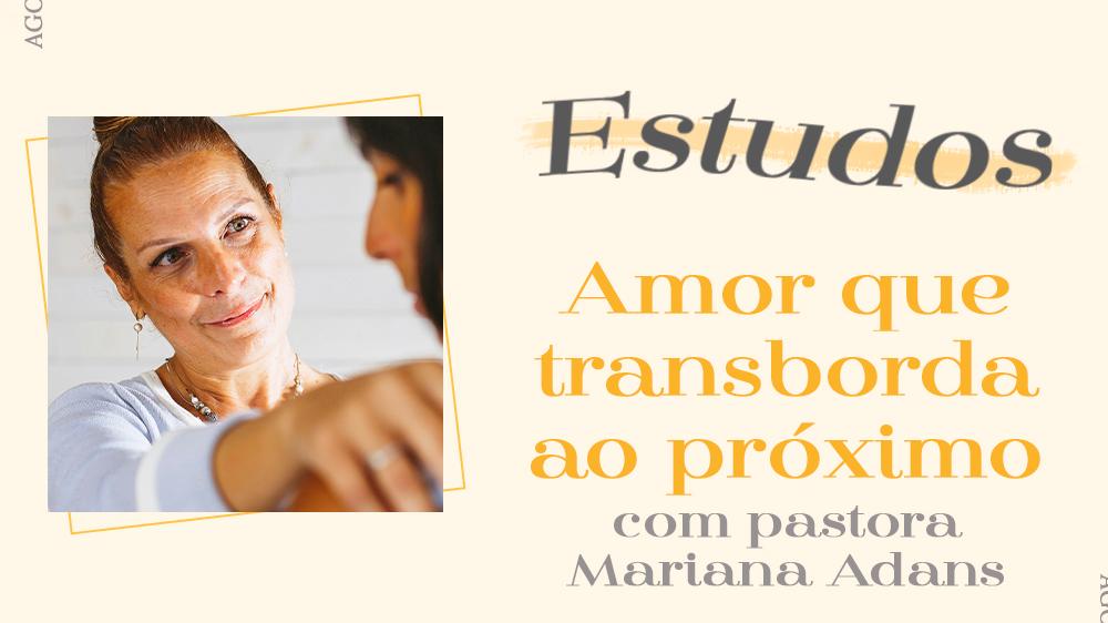 Estudo com Mariana Adans | Parte 1 | Amor que quer transbordar em você