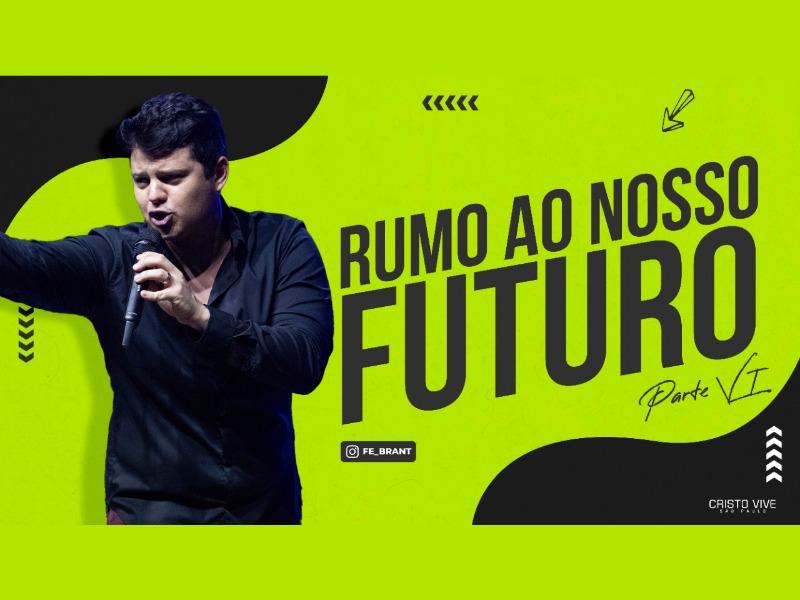 RUMO AO NOSSO FUTURO (Parte VI) I 25/03/21
